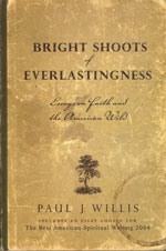 Paul J Willis  Bright Shoots Of Everlastingness Essays On Faith  Bright Shoots Of Everlastingness Essays On Faith And The American Wild Book Report For Sale also Business Communication Essay  Reports To Buy