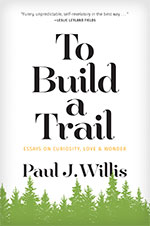 To Build a Trail: Essays on Curiosity, Love, and Wonder Book Cover